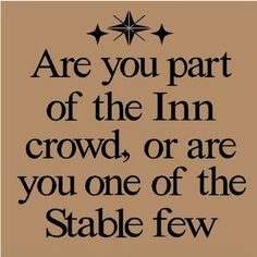 Are you part of the Inn crowd, or are you one of the Stable few. ❤ Study the ways of God and decide personally. www.magnificatmealmovement.com www.magnificatmealmovement.com