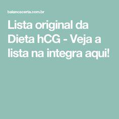 Lista original da Dieta hCG - Veja a lista na integra aqui! Dieta Hcg, Detox, Hcg Diet, Recipes, Food, Paracord, Fitness, Diet Recipes, Skinny Recipes
