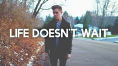 Life Doesn't Wait- Conner Franta) wow this was...so deep and meaningful. honestly he touched me, I'm so inspired...