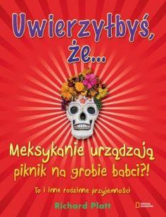 """Richard Platt, """"Uwierzyłbyś, że... Meksykanie urządzają piknik na grobie babci?! To i inne rodzinne przyjemności"""", przeł. Paweł Kozłowski, G+J, Warszawa 2012."""