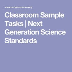 Classroom Sample Tasks | Next Generation Science Standards