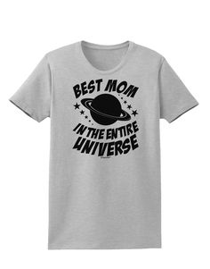 Best Mom in the Entire Universe Womens T-Shirt by TooLoud