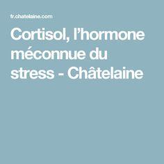 Cortisol, l'hormone méconnue du stress - Châtelaine