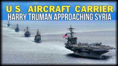 U.S. AIRCRAFT CARRIER HARRY TRUMAN APPROACHING SYRIA