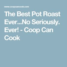 The Best Pot Roast Ever...No Seriously. Ever! - Coop Can Cook
