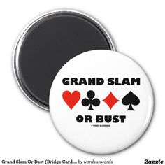 """Grand Slam Or Bust (Bridge Card Suits) 2 Inch Round Magnet #grandslam #orbust #bust #bridge #duplicatebridge #fourcardsuits #cardsuits #bridgehumor #wordsandunwords #bridgeplayer #bridgeattitude #acbl Here's magnet any avid bridge player will enjoy!  Magnet features the four card suits along with the saying """"Grand Slam Or Bust""""."""