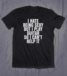 Tumblr Shirt I Hate Being Sexy Guitar Player Slogan Tee Rocker Chic Funny Guitarist Gift Top T-shirt