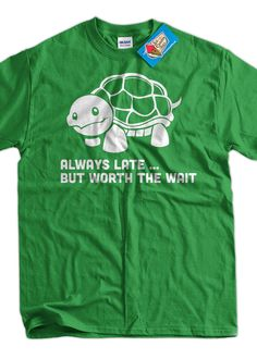 Funny Turtle TShirt Always Late But Worth The Wait by IceCreamTees, $14.99