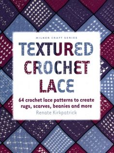 Milner Craft: Textured Crochet Lace : 64 Crochet Lace Patterns to Create Rugs, Scarves, Beanies and More by Renate Kirkpatrick Paperback) for sale online Crochet Books, Love Crochet, Crochet Lace, Crochet Stitches, Crochet 101, Ravelry Crochet, Crochet Things, Crochet Afghans, Crochet Squares