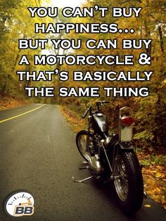 """""""You can't buy happiness... but you can buy a motorcycle and that's basically the same thing."""" - @bike_bandit"""
