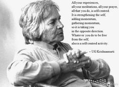 ~ U.G. Krishnamurti.  It can drive you insane trying not to be selfish at all, because it is basically an impossibility :)