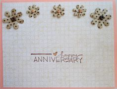 This one is an Anniversary card; I kind of arched the flowers over the sentiment...