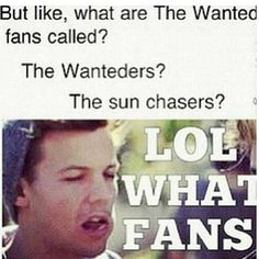 Another reason why One Direction is better than The Wanted. If you search on Google, what are the wanted's fans called. And click on the Yahoo Answers, one of the answers says deaf.