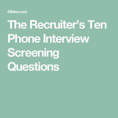 The Recruiter's Ten Phone Interview Screening Questions