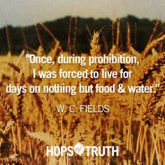 Hops of Truth. W.C. Fields quote. #beer #prohibition