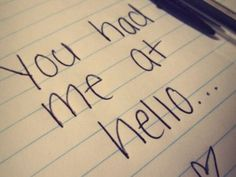 You had me at hello. #Quotes