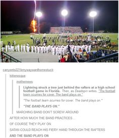 The band plays on! I know exactly where that is, what 2 bands are standing there, and when that happened.<-----this perfectly describes the difference between marching band & most sports/school activities. You keep playing the show no matter what Tumblr Posts, My Tumblr, Tumblr Funny, Memes Humor, Funny Memes, Bad Memes, True Memes, Band Nerd, Band Puns