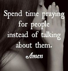"""Pray for people... instead of gossiping about them.  When you are insulted, choose to pray.   Jesus said, """"If someone slaps you on the right cheek, turn to him the other cheek also"""" (Matthew 5:39).   Return an insult with a blessing through prayer. """"Pray for those who insult you"""" (Luke 6:28).  """"Don't retaliate when people say unkind things about you. Instead, pay them back with a blessing. That is what God wants you to do, and he will bless you for it"""" (1 Peter 3:9).  #Pray #Jesus #Christ…"""
