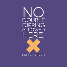 NO double dipping allowed at Vanity Room!