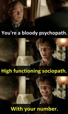 """High Functioning Sociopath. With your number.""  - Sherlock                                                                                                                                                                                 More"