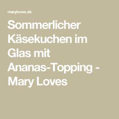 Sommerlicher Käsekuchen im Glas mit Ananas-Topping - Mary Loves