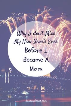 Why I don't Miss My New Year's Eves Before I Became A Mom - pretty much applies to partying in general really. :)