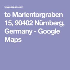 to Marientorgraben 15, 90402 Nürnberg, Germany - Google Maps