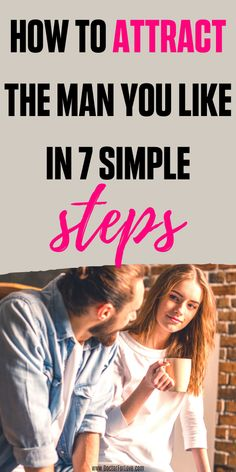 How To Attract The Man You Like 7 Simple steps will help you attract the man you like. Stop secretly looking at him. This is how you get him to finally notice you. Best Relationship Advice, Godly Relationship, Relationship Coach, Happy Relationships, Dating Advice, Relationship Questions, Dating Quotes, Get The Guy, A Guy Like You