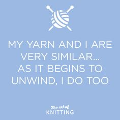my yarn and i are very similar... as it begins to unwind, i do too