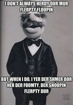 Swedish Chef = the most interesting man in the world