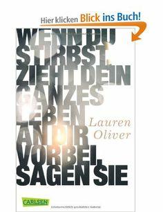 Wenn du stirbst, zieht dein ganzes Leben an dir vorbei, sagen sie: Amazon.de: Lauren Oliver, Katharina Diestelmeier: Bücher