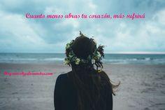 Cuanto menos abras tu corazón, más sufrirá