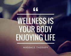 Wellness is your body enjoying life. #MassageTherapy