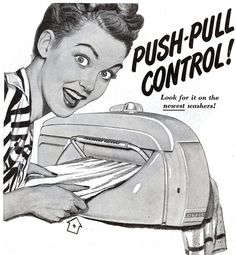 """""""Push-Pull Control! Look for it on the newest washers."""" ...What kind of 'washer' is this?? ~ Ladies Home Journal ad, June 1948."""