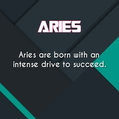 #Aries are #born with the intense drive to #succeed!! <3