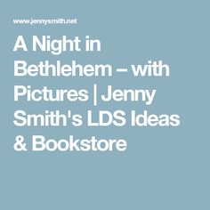 A Night in Bethlehem – with Pictures | Jenny Smith's LDS Ideas & Bookstore
