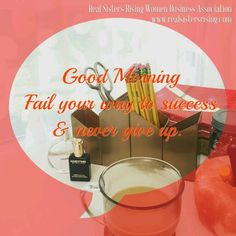 #GoodMorning ... Fail your way to success and never give up. www.realsistersrising.com   #motivation #girlboss #success #nevergiveup #womenceo #entrepreneur #realsistersrising