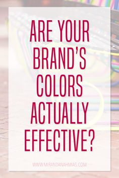 Are Your Brand\'s Colors Actually Effective? It\'s important to take color psychology into consideration when you\'re picking your brand\'s color scheme and marketing your products and services // Miranda Nahmias Design