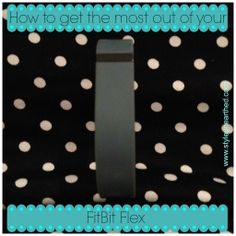 How to get the most out of your FitBit Flex http://styleunearthed.com/get-fitbit-flex/