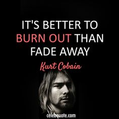 "Kurt Cobain , a different way to live...."" Se rien de mi pq soy diferente, yo me río de ellos pq son todos iguales ""    Big True !!!!!  Great !!!!!"