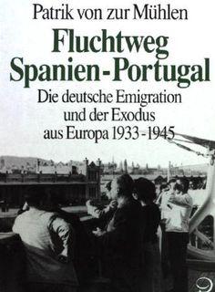 Fluchtweg Spanien-Portugal : die deutsche Emigration und der Exodus aus Europa 1933-1945 / Patrik von zur Mühlen Publicación Bonn : J.H.W. Dietz, cop. 1992