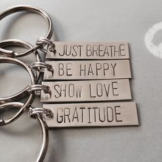 Mantra Keychain - Gratitude, Show Love, Be Happy, Just Breathe - Inspiration, Grateful, Gift by dalilicequeen on Etsy https://www.etsy.com/listing/210412679/mantra-keychain-gratitude-show-love-be