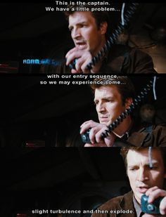 """""""We may experience some slight turbulence and then explode."""" – Nathan Fillion as Capt. Mal Reynolds on Firefly Paranormal, Nerd Love, My Love, Nathan Fillon, Science Fiction, Firefly Serenity, Never Stop Dreaming, Joss Whedon, Thats The Way"""