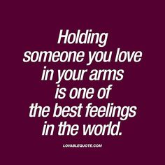 Holding someone you love in your arms is one of the best feelings in the world. ❤️ Like and TAG someone! ❤️ Follow for all our original quotes! ❤️ Check out www.lovablequote.com ©️️ Lovable Quote.  #Regram via @thelovablequote)
