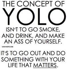 YOLO life quotes party quote drink smoke life truth thoughts think true advice yolo go out matters opinion
