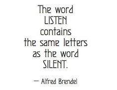 The words listen and silent have the same exact letters. Well now, that is interesting and got my attention. The Words, Great Quotes, Quotes To Live By, Inspirational Quotes, Words Quotes, Me Quotes, Sayings, Quotes Images, Famous Quotes