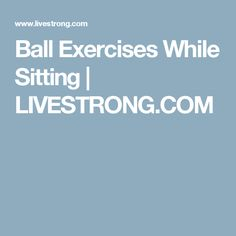 Ball Exercises While Sitting | LIVESTRONG.COM