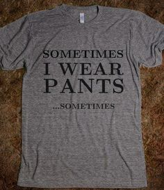 Sometimes.. - thesearelame - Skreened T-shirts, Organic Shirts, Hoodies, Kids Tees, Baby One-Pieces and Tote Bags