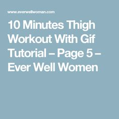 10 Minutes Thigh Workout With Gif Tutorial – Page 5 – Ever Well Women