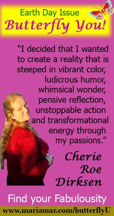 Cherie Roe Dirksen on finding your fabulousity for Earth Day. Read more at http://mariamar.com/butterflyU